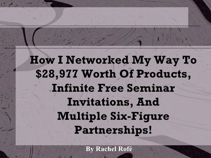 How I Networked My Way To $28,977 Worth Of Products, Infinite Free Seminar Invitations, And Multiple Six-Figure Partnerships!