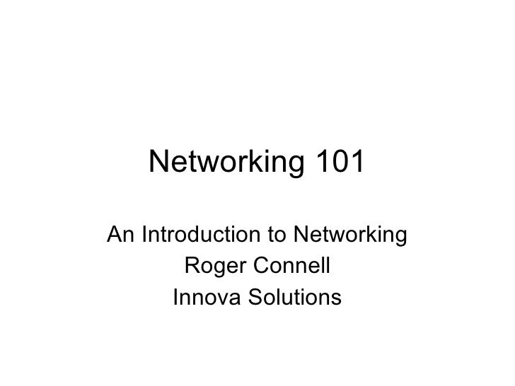 Networking 101 An Introduction to Networking Roger Connell Innova Solutions
