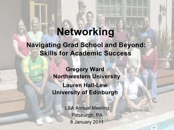 Networking   Navigating Grad School and Beyond:  Skills for Academic Success Gregory Ward Northwestern University Lauren H...