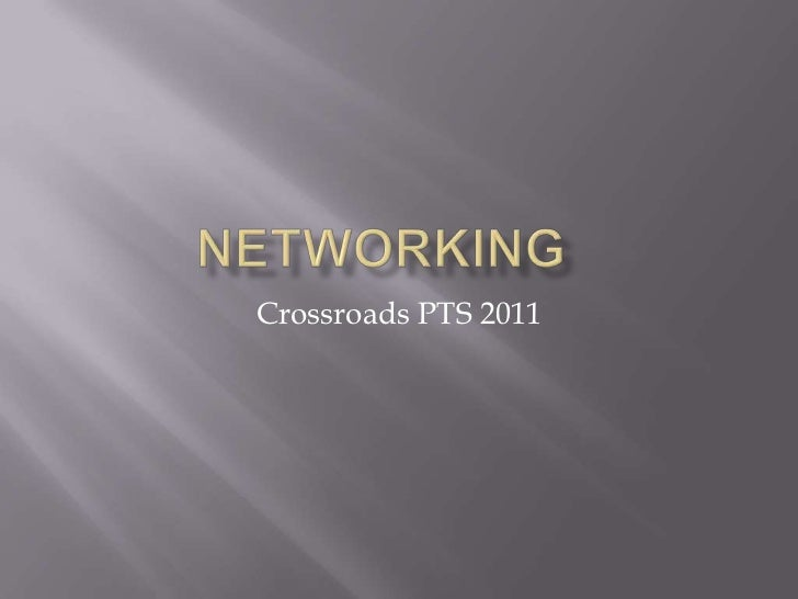 Networking	<br />Crossroads PTS 2011<br />