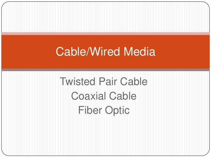 Twisted Pair Cable<br />Coaxial Cable <br />Fiber Optic<br />Cable/Wired Media<br />