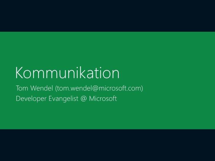 KommunikationTom Wendel (tom.wendel@microsoft.com)Developer Evangelist @ Microsoft