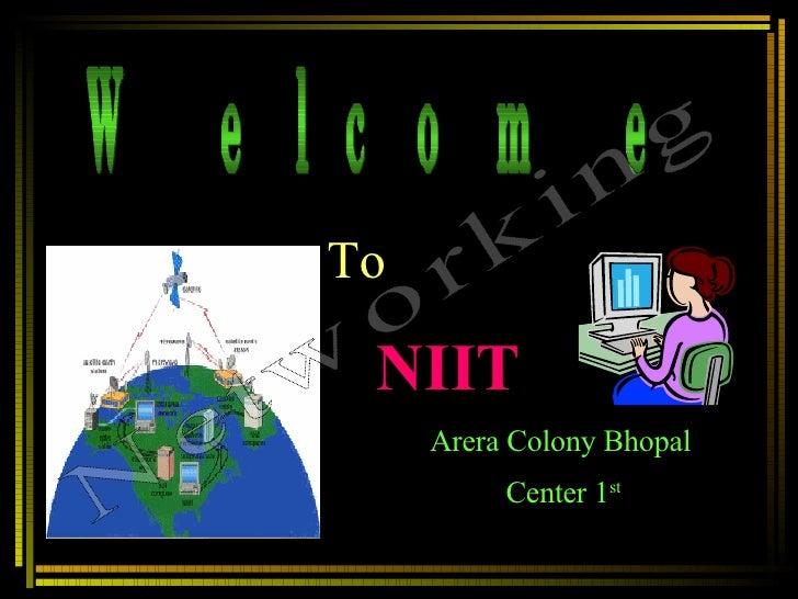 <ul><li>  To   </li></ul><ul><ul><ul><ul><li>NIIT   </li></ul></ul></ul></ul><ul><li>Arera Colony Bhopal  </li></ul><ul><l...