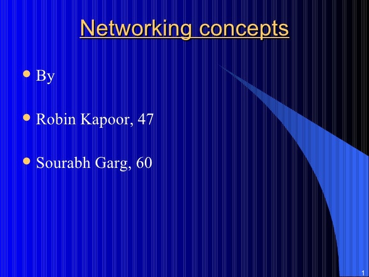 Networking concepts <ul><li>By </li></ul><ul><li>Robin Kapoor, 47 </li></ul><ul><li>Sourabh Garg, 60 </li></ul>