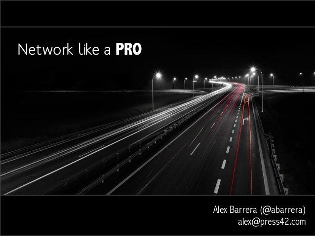 Network like a PRO                     Alex Barrera (@abarrera)                            alex@press42.com