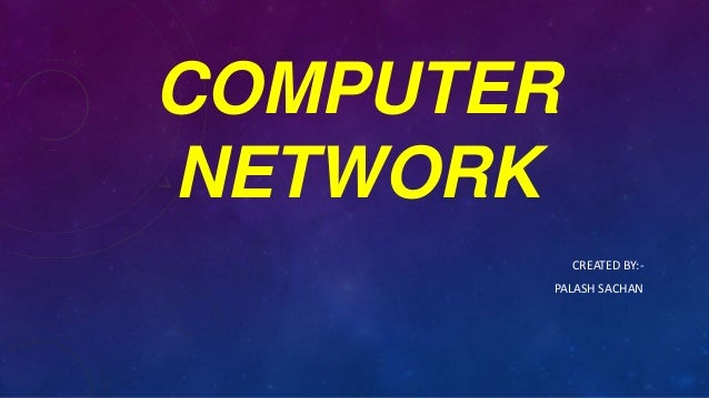 COMPUTERNETWORKCREATED BY:-PALASH SACHAN