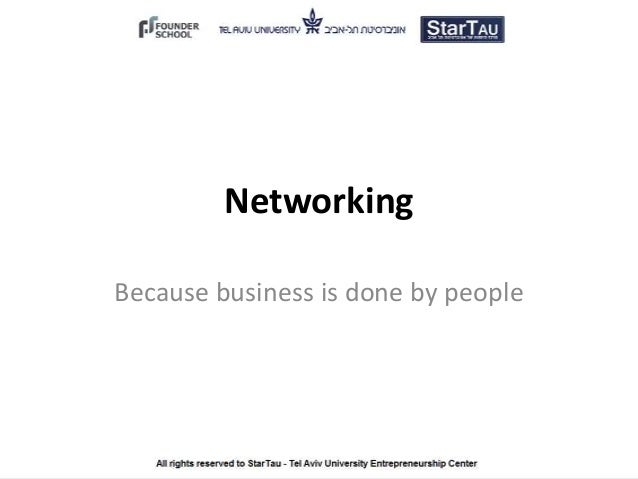 Networking Because business is done by people