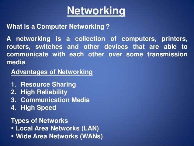 Networking What is a Computer Networking ? A networking is a collection of computers, printers, routers, switches and othe...