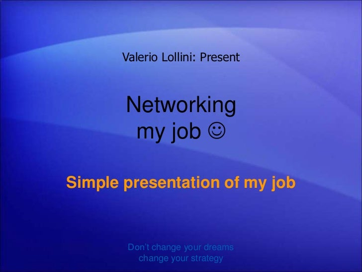 Valerio Lollini: Present       Networking        my job Simple presentation of my job        Don't change your dreams    ...