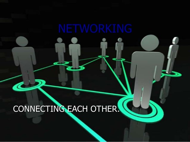 NETWORKING  CONNECTING EACH OTHER.
