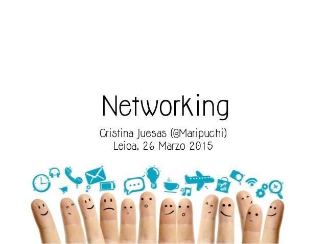 Networking Cristina Juesas (@Maripuchi) Leioa, 26 Marzo 2015