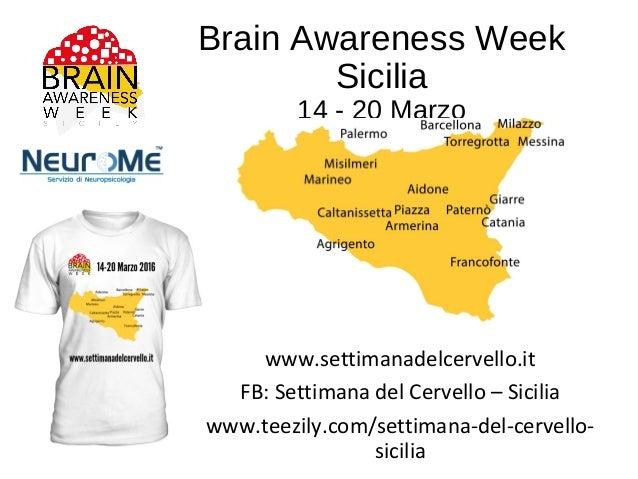 Brain Awareness Week Sicilia 14 - 20 Marzo www.settimanadelcervello.it FB: Settimana del Cervello – Sicilia www.teezily.co...