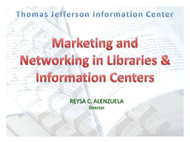 Thomas Jefferson Information Center<br />Marketing and Networking in Libraries & Information Centers<br />REYSA C. ALENZUE...