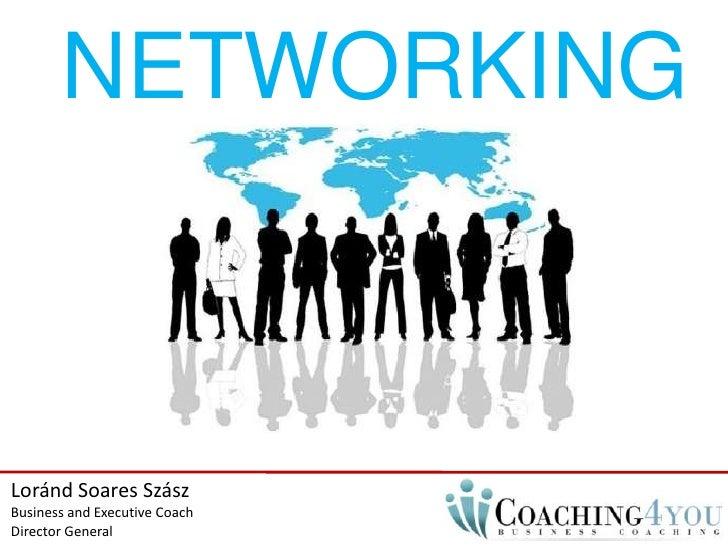 NETWORKING<br />Loránd Soares Szász<br />BusinessandExecutiveCoach<br />Director General<br />