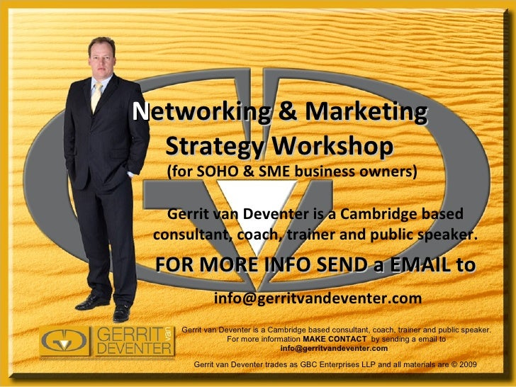 N etworking & Marketing Strategy Workshop Gerrit van Deventer is a Cambridge based consultant, coach, trainer and public s...