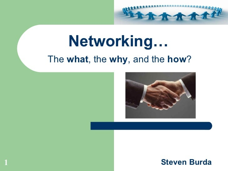 Networking…     The  what , the  why , and the  how ? Steven Burda