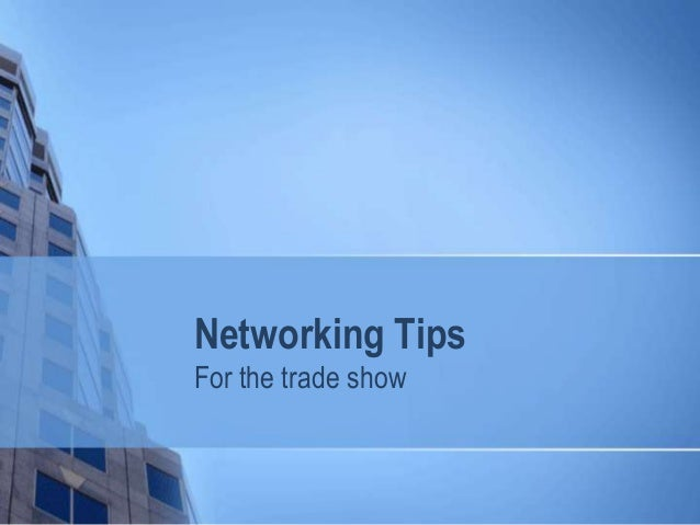 Networking TipsFor the trade show