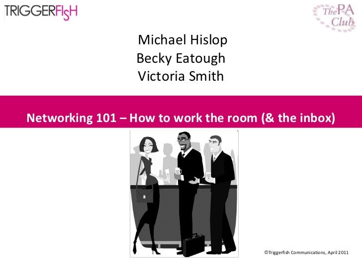 <ul><li>Triggerfish Communications, April 2011 </li></ul>Michael Hislop Becky Eatough Victoria Smith Networking 101 – How ...