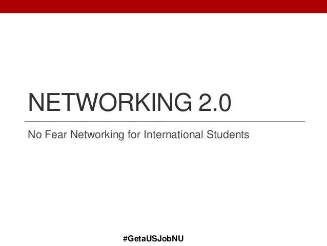 NETWORKING 2.0 No Fear Networking for International Students #GetaUSJobNU