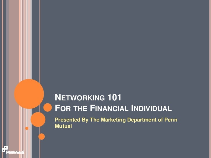 Networking 101For the Financial Individual<br />Presented By The Marketing Department of Penn Mutual<br />