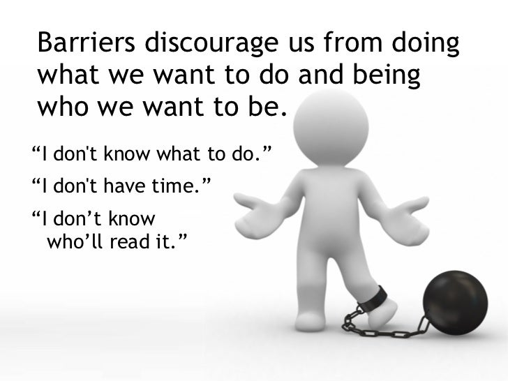 """Barriers discourage us from doing what we want to do and being who we want to be. <ul><li>"""" I don't know what to do."""" </li..."""