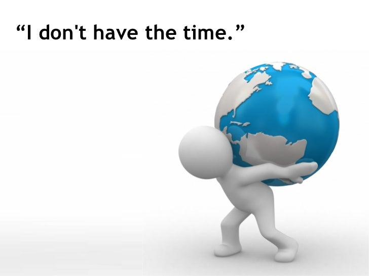 """"""" I don't have the time."""""""