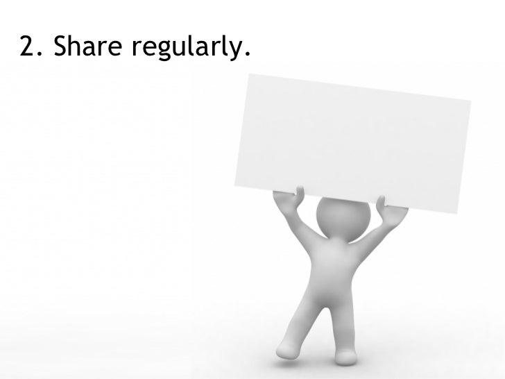 2. Share regularly.