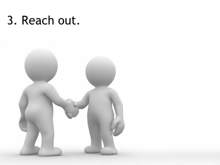 3. Reach out.
