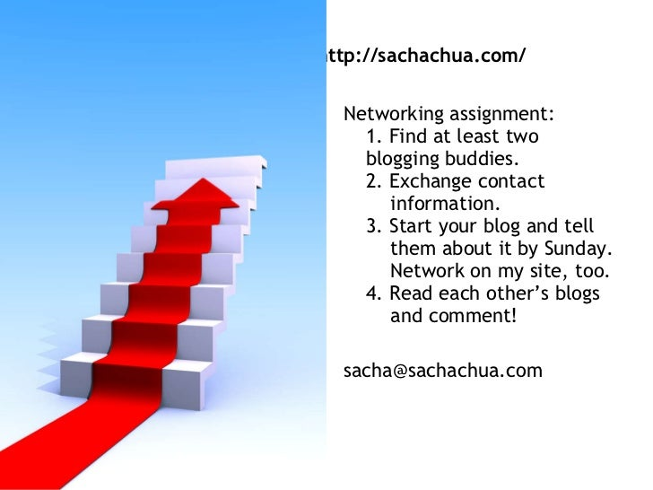 http://sachachua.com/ <ul><li>Networking assignment: 1. Find at least two  blogging buddies. 2. Exchange contact      info...