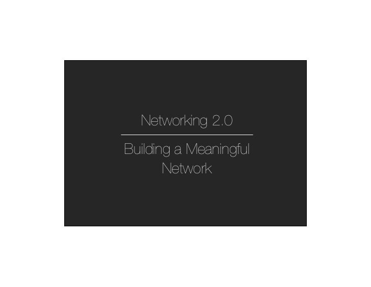 Networking 2.0Building a Meaningful       Network