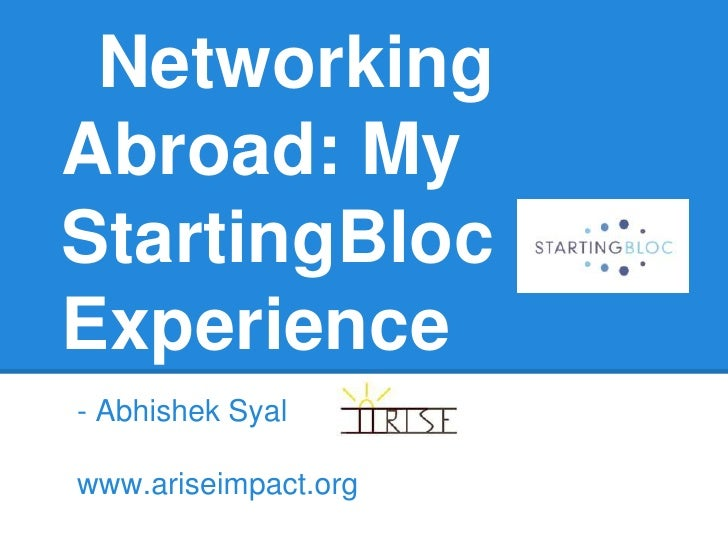 NetworkingAbroad: MyStartingBlocExperience- Abhishek Syalwww.ariseimpact.org