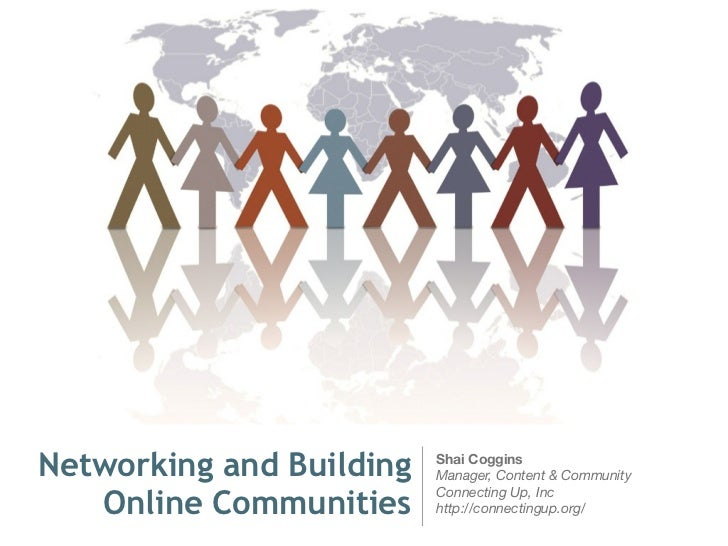 Networking and Building   Shai Coggins                          Manager, Content & Community   Online Communities         ...