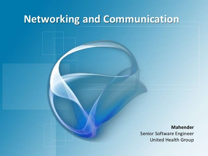 Networking and Communication<br />Mahender<br />Senior Software Engineer<br />United Health Group<br />