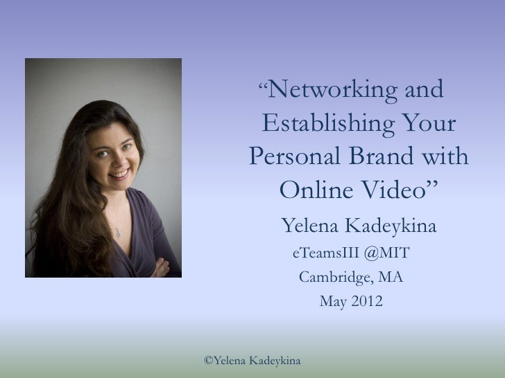 """Networking and        Establishing Your       Personal Brand with         Online Video""             Yelena Kadeykina     ..."