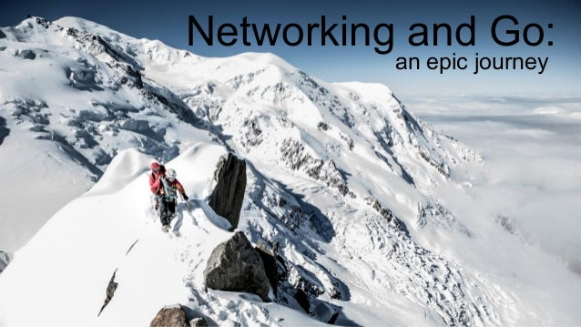 Networking and Go: an epic journey