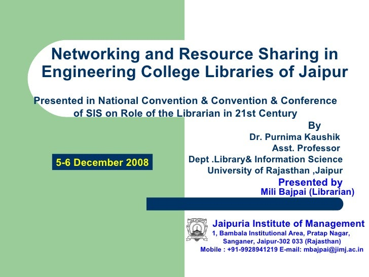 Networking and Resource Sharing in Engineering College Libraries of Jaipur Presented in National Convention & Convention &...