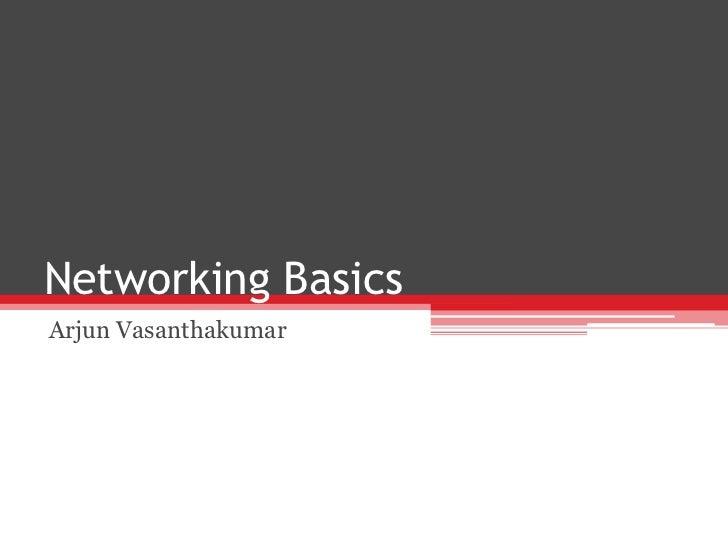 Networking BasicsArjun Vasanthakumar