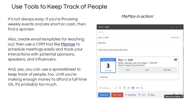 Use Tools to Keep Track of People It's not always easy. If you're throwing weekly events and are short on cash, then find ...