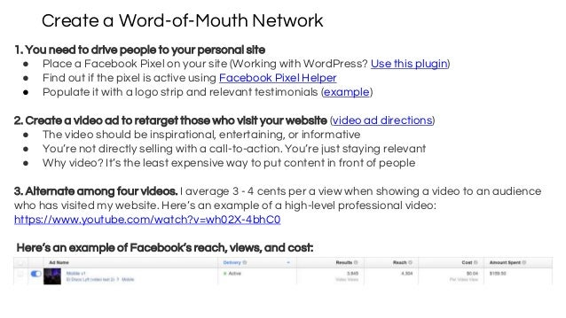Create a Word-of-Mouth Network 1. You need to drive people to your personal site ● Place a Facebook Pixel on your site (Wo...