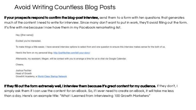 Avoid Writing Countless Blog Posts If your prospects respond to confirm the blog-post interview, send them to a form with ...