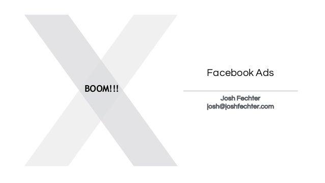 Facebook Ads Josh Fechter josh@joshfechter.com BOOM!!!
