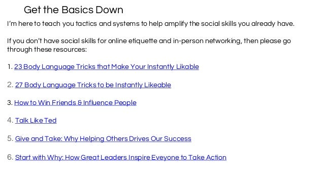 Get the Basics Down I'm here to teach you tactics and systems to help amplify the social skills you already have. If you d...