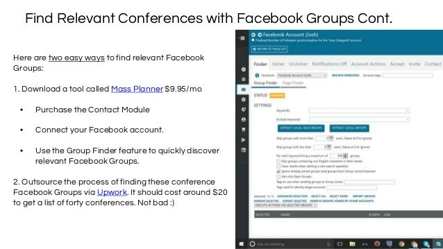 Find Relevant Conferences with Facebook Groups Cont. Here are two easy ways to find relevant Facebook Groups: 1. Download ...
