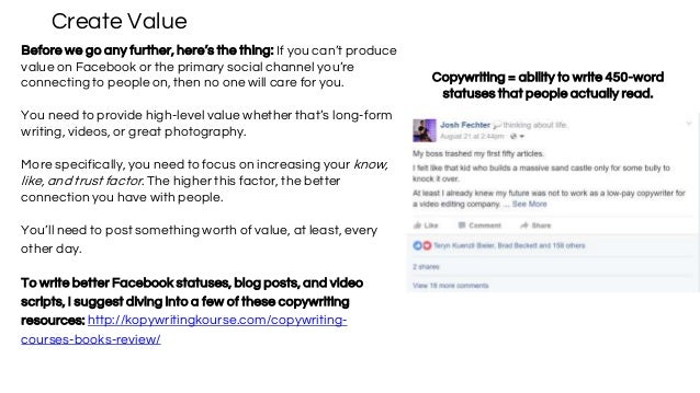 Create Value Before we go any further, here's the thing: If you can't produce value on Facebook or the primary social chan...