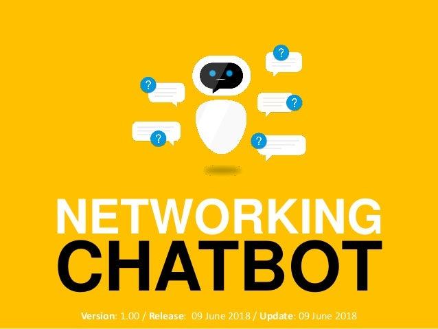 NETWORKING CHATBOTVersion: 1.00 / Release: 09 June 2018 / Update: 09 June 2018