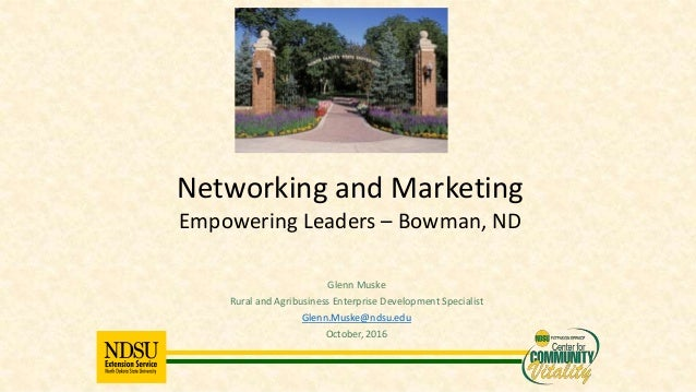 Glenn Muske Rural and Agribusiness Enterprise Development Specialist Glenn.Muske@ndsu.edu October, 2016 Networking and Mar...