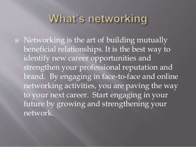 Networking is the art of building mutually beneficial relationships. It is the best way to identify new career opportuni...
