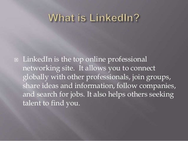 LinkedIn is the top online professional networking site. It allows you to connect globally with other professionals, joi...