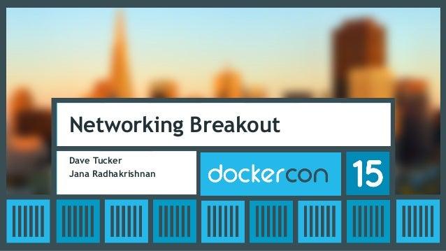 Networking Breakout Dave Tucker Jana Radhakrishnan