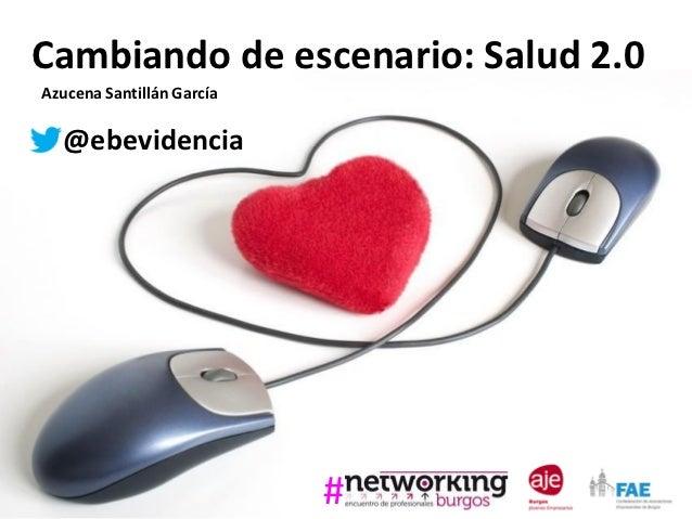 Cambiando de escenario: Salud 2.0Azucena Santillán García  @ebevidencia                           #